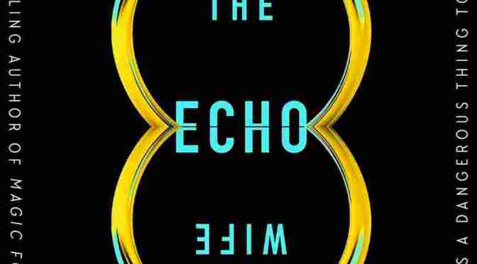 'The Echo Wife' Layers Sci-Fi And Murder Mystery For A Twisty Treat